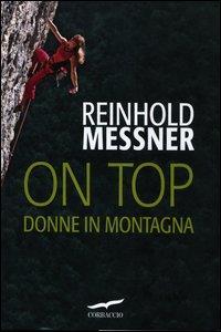 On top : donne in montagna / Reinhold Messner ; traduzione di Valeria Montagna