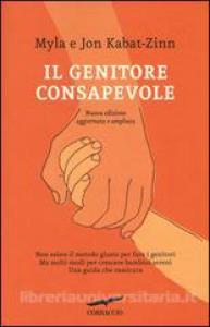 Il genitore consapevole / Myla e Jon Kabat-Zinn ; traduzione di Isabella Bolech e Rita Giaccari