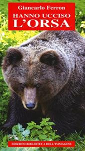 Hanno ucciso l'orsa