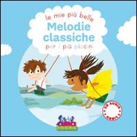 Le mie più belle melodie classiche per i più piccini / illustrato da Cécile Gambini ... [et al.]