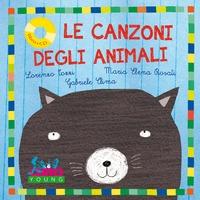Le canzoni degli animali / Lorenzo Tozzi, Maria Elena Rosati, Gabriele Clima