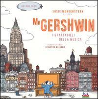 Mr Gershwin : i grattacieli della musica / un racconto musicale di Susie Morgenstern ; illustrato da Sébastien Mourrain