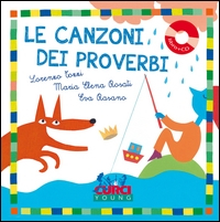 Le canzoni dei proverbi / Lorenzo Tozzi, Maria Elena Rosati ; illustrazioni di Eva Rosano