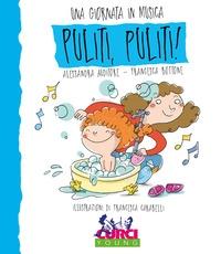 Puliti, puliti! : filastrocche, giochi, canti e attività per ogni momento con il tuo bambino / Alessandra Auditore, Francesca Bottone