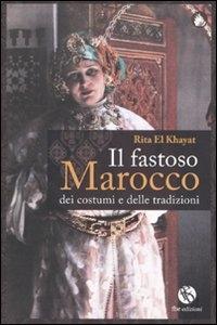 Il fastoso Marocco dei costumi e delle tradizioni