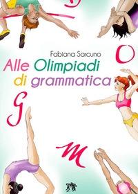 Alle Olimpiadi di grammatica : vola solo chi osa farlo! / Fabiana Sarcuno