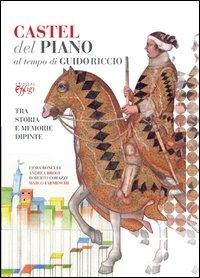 Castel del Piano al tempo di Guido Riccio [tra storia e memorie dipinte]