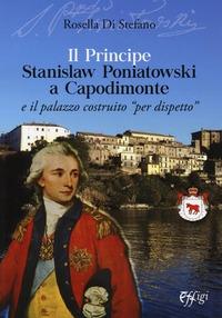 """Il Principe Stanislaw Poniatowski a Capodimonte e il palazzo costruito """"per dispetto"""""""