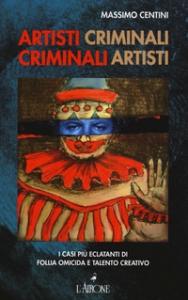 Artisti criminali criminali artisti