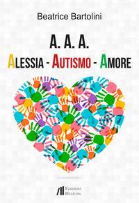 A.A.A. Alessia, Autismo, Amore