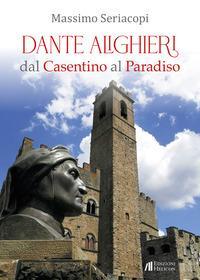 Dante Alighieri dal Casentino al Paradiso