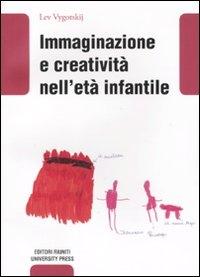 Immaginazione e creatività nell'età infantile / Lev S. Vygotskij ; prefazione di Luciano Mecacci