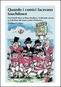 Quando i comici facevano touchdown : dai fratelli Marx ai Blues Brothers, l'esilarante epopea dei team comici d'America