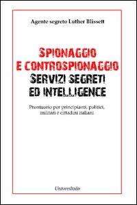 Spionaggio e controspionaggio servizi segreti ed intelligence