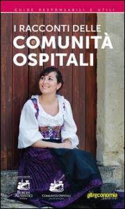 I racconti delle comunità ospitali / [a cura dell'Associazione borghi d'Italia]