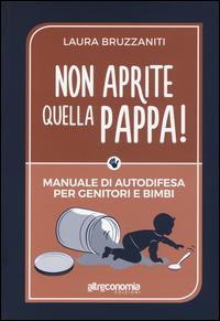 Non aprite quella pappa! Manuale di autodifesa per genitori e bimbi / Laura Bruzzaniti
