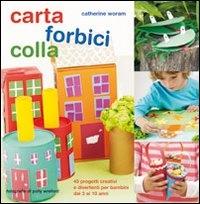 Carta, forbici, colla : 45 progetti creativi e divertenti per bambini dai 3 ai 10 anni / Catherine Woram ; fotografie di Polly Wreford