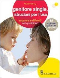 Genitori single, istruzioni per l'uso : superare le difficoltà nel quotidiano / Madeleine Deny
