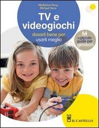TV e videogiochi : dosarli bene per usarli meglio / Madeleine Deny, Michael Stora