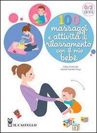 100 massaggi e attività di rilassamento con il mio bebè / autori Gilles Diederichs, Isabelle Gambet-Drago ; illustrazioni Emiri Hayashi ; foto Daniel Drag