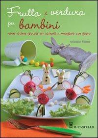 Frutta e verdura per bambini : tante ricette giocose per aiutarli a mangiare con gusto / Mikaele Florez