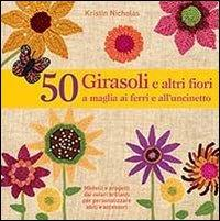 50 girasoli e altri fiori a maglia ai ferri e a uncinetto