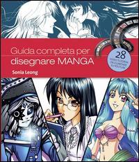 Guida completa per disegnare manga : manuale con filmati online / Sonia Leong