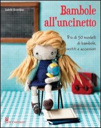 Bambole all'uncinetto : uno splendido modello di bambola con più di 50 deliziosi abiti e accessori, tutto lavorato all'uncinetto / Isabelle Kessedjian