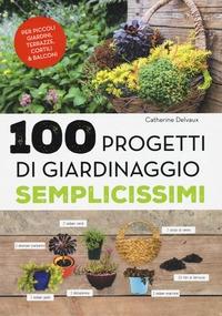 100 progetti di giardinaggio semplicissimi