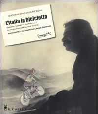 L'Italia in bicicletta : disegni, vignette, reportage di un sognatore su due ruote / Giovannino Guareschi ; raccontati da Marco Albino Ferrari