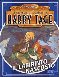 Le incredibili scoperte di Harry Tage. 3: Il labirinto nascosto