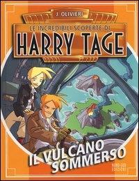 Le incredibili scoperte di Harry Tage. 4: Il vulcano sommerso