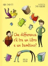 Che differenza c'è tra un libro e un bambino? / [Anna Sarfatti ; illustrato da Sara Benecino]