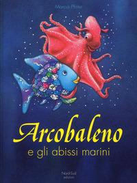 Arcobaleno e gli abissi marini / Marcus Pfister ; traduzione di Luigina Battistutta