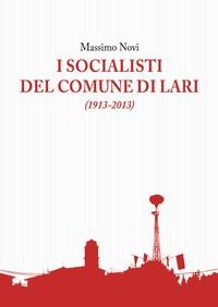 I Socialisti del Comune di Lari (1913-2013)