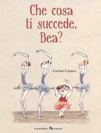 Che cosa ti succede, Bea?