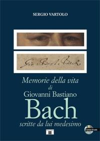 Memorie della vita di Giovanni Bastiano Bach scritte da lui medesimo