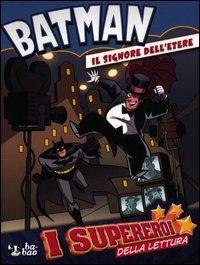 Batman : il signore dell'etere / testi di Donald Lemke ; disegni di Erik Doescher, Mike DeCarlo e Lee Loughridge ; Batman creato da Bob Kane