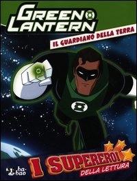 Green lantern : il guardiano della Terra / testi di Michael Dahl ; disegni di Dan Schoening