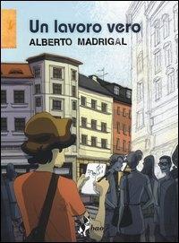 Un lavoro vero / Alberto Madrigal