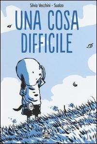 Una cosa difficile / Silvia Vecchini ; illustrazioni di Sualzo