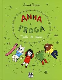 Anna e Froga : tutte le storie / Anouk Ricard