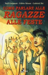 Come parlare alle ragazze alle feste / di Neil Gaiman ; adattamento, disegni & lettering originale di Fábio Moon & Gabriel Bá