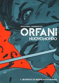 Orfani: Nuovo mondo. 1: Istinto di sopravvivenza