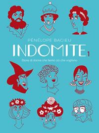 Indomite : storie di donne che fanno ciò che vogliono / Pénélope Bagieu. 1