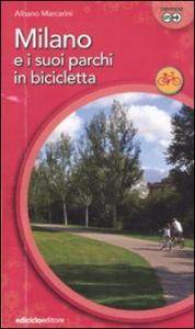 Milano e i suoi parchi in bicicletta / Albano Marcarini