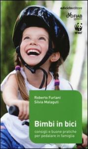 Bimbi in bici : consigli e buone pratiche per pedalare in famiglia / Roberto Furlani, Silvia Malaguti