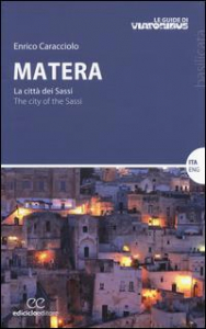 Matera : la città dei sassi = The city of the sassi / Enrico Caracciolo