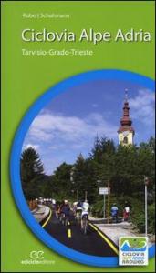 Ciclovia Alpe Adria : Tarvisio-Grado-Trieste : con deviazioni a Cividale del Friuli, San Daniele del Friuli, Cormons / Robert Schuhmann