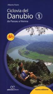 Ciclovia del Danubio. 1, Da Passau a Vienna / Alberto Fiorin
